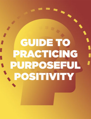 GUIDE TO PRACTICING PURPOSEFUL POSITIVITY